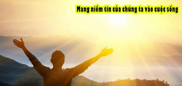 Mang niềm tin của chúng ta vào cuộc sống