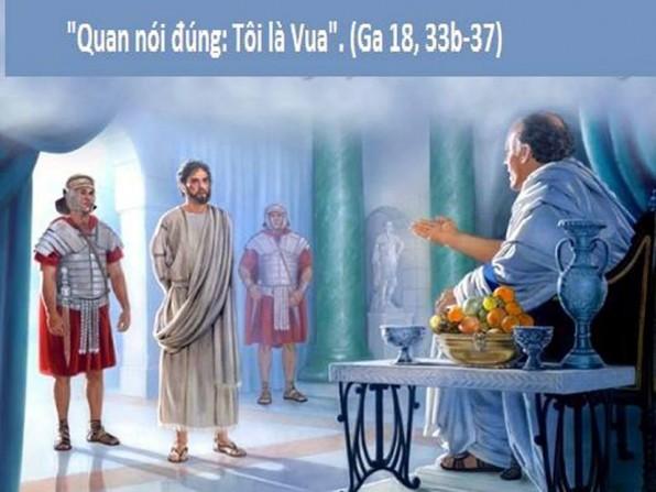 LỜI CHÚA CHÚA NHẬT XXXIV THƯỜNG NIÊN NĂM B (25/11/2018) – (Ga 18, 33b-37) THÁNG CẦU CHO CÁC LINH HỒN LỄ CHÚA GIÊSU VUA VŨ TRỤ– Lễ trọng