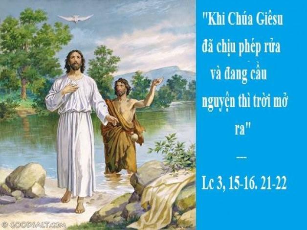 LỜI CHÚA CHÚA NHẬT I MÙA THƯỜNG NIÊN NĂM C (13/01/2019) – (Lc 3, 15-16. 21-22) CHÚA GIÊSU CHỊU PHÉP RỬA