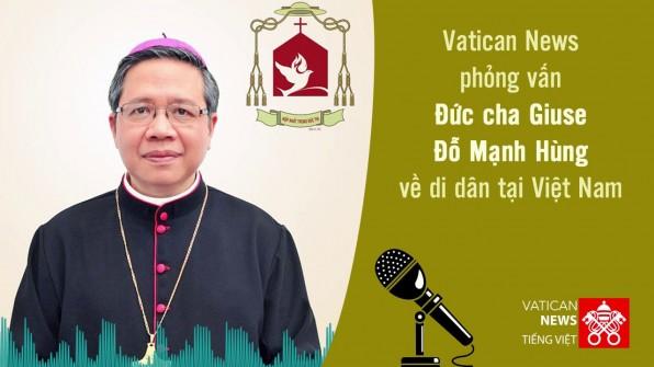Phỏng vấn Đức cha Giuse Đỗ Mạnh Hùng về di dân tại Việt Nam