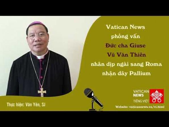 Vatican News phỏng vấn Đc. Giuse Vũ Văn Thiên nhân dịp nhận dây Pallium