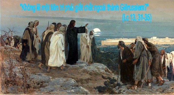 LỜI CHÚA THỨ NĂM TUẦN XXX THƯỜNG NIÊN NĂM CHẴN 2020 (29/10/2020) – (Lc 13, 31-35) – THÁNG MÂN CÔI KÍNH ĐỨC MẸ CÁO GIÀ HÊRÔĐÊ – CHÚA GIÊSU THAN TRÁCH THÀNH GIÊRU-SALEM