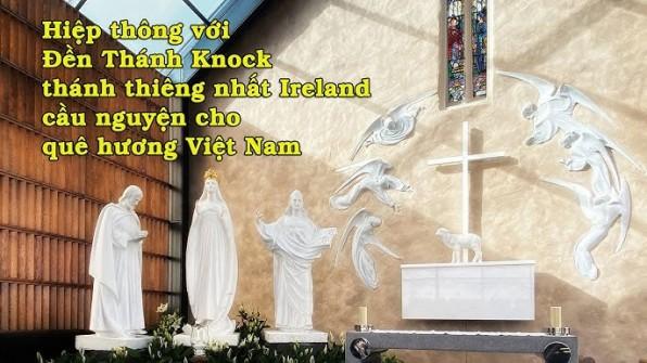 7g tối thứ Tư 11/8: Tình thế khẩn cấp, xin hiệp thông với đền thánh Knock cầu cho quê hương Việt Nam
