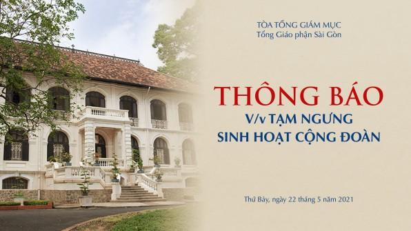 Tòa Tổng Giám mục Sài Gòn: Thông báo v/v tạm ngưng sinh hoạt cộng đoàn từ ngày 22-5-2021